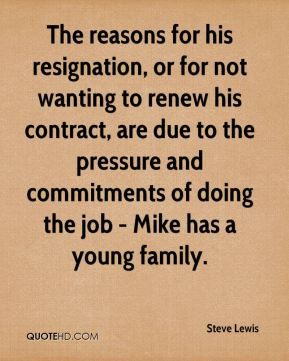 Steve Lewis  - The reasons for his resignation, or for not wanting to renew his contract, are due to the pressure and commitments of doing the job - Mike has a young family.