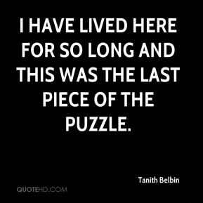 Tanith Belbin  - I have lived here for so long and this was the last piece of the puzzle.