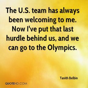 The U.S. team has always been welcoming to me. Now I've put that last hurdle behind us, and we can go to the Olympics.