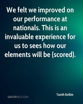 We felt we improved on our performance at nationals. This is an invaluable experience for us to sees how our elements will be (scored).