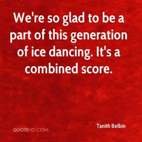 We're so glad to be a part of this generation of ice dancing. It's a combined score.
