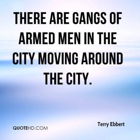 Terry Ebbert  - There are gangs of armed men in the city moving around the city.