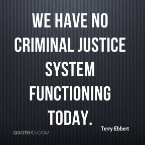 http://www.quotehd.com/imagequotes/authors65/tmb/terry-ebbert-quote-we-have-no-criminal-justice-system-functioning-toda.jpg