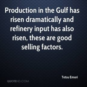 Production in the Gulf has risen dramatically and refinery input has also risen, these are good selling factors.