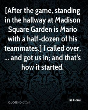 [After the game, standing in the hallway at Madison Square Garden is Mario with a half-dozen of his teammates.] I called over, ... and got us in; and that's how it started.