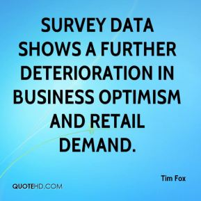 Tim Fox  - Survey data shows a further deterioration in business optimism and retail demand.