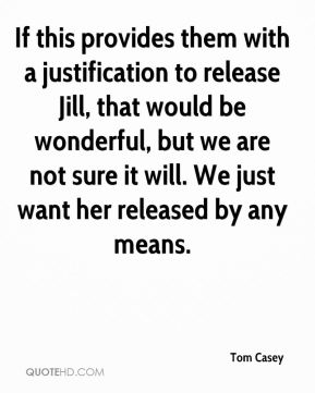 If this provides them with a justification to release Jill, that would be wonderful, but we are not sure it will. We just want her released by any means.