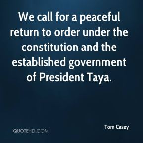 Tom Casey  - We call for a peaceful return to order under the constitution and the established government of President Taya.