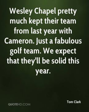 Tom Clark  - Wesley Chapel pretty much kept their team from last year with Cameron. Just a fabulous golf team. We expect that they'll be solid this year.