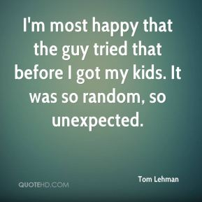I'm most happy that the guy tried that before I got my kids. It was so random, so unexpected.