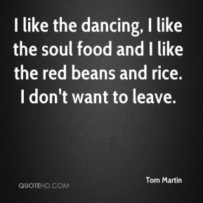 I like the dancing, I like the soul food and I like the red beans and rice. I don't want to leave.