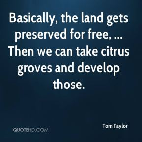 Basically, the land gets preserved for free, ... Then we can take citrus groves and develop those.