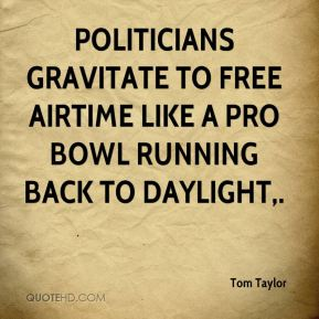 Politicians gravitate to free airtime like a Pro Bowl running back to daylight.