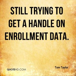 still trying to get a handle on enrollment data.