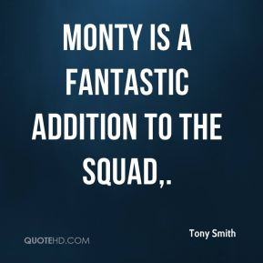 Tony Smith  - Monty is a fantastic addition to the squad.