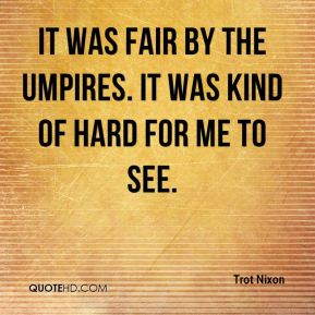 Trot Nixon  - It was fair by the umpires. It was kind of hard for me to see.