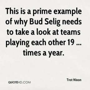 Trot Nixon  - This is a prime example of why Bud Selig needs to take a look at teams playing each other 19 ... times a year.
