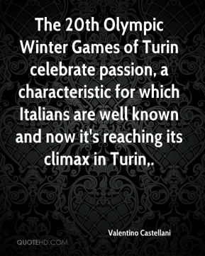 Valentino Castellani  - The 20th Olympic Winter Games of Turin celebrate passion, a characteristic for which Italians are well known and now it's reaching its climax in Turin.