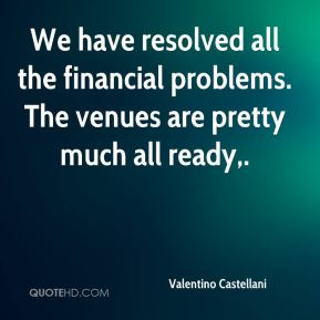 Valentino Castellani  - We have resolved all the financial problems. The venues are pretty much all ready.