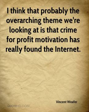 Vincent Weafer  - I think that probably the overarching theme we're looking at is that crime for profit motivation has really found the Internet.