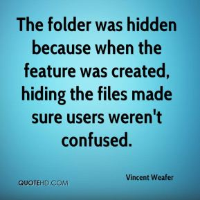 The folder was hidden because when the feature was created, hiding the files made sure users weren't confused.