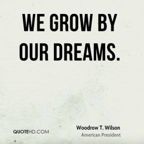 We grow by our dreams.