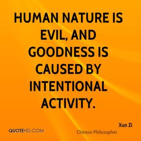 Human nature is evil, and goodness is caused by intentional activity.