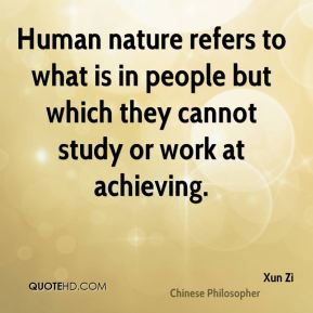 Human nature refers to what is in people but which they cannot study or work at achieving.