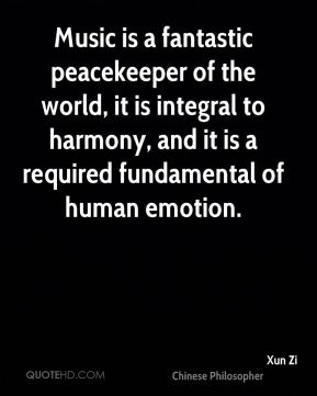 Music is a fantastic peacekeeper of the world, it is integral to harmony, and it is a required fundamental of human emotion.
