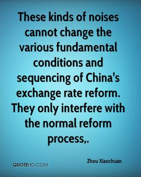 These kinds of noises cannot change the various fundamental conditions and sequencing of China's exchange rate reform. They only interfere with the normal reform process.