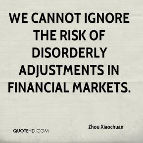 We cannot ignore the risk of disorderly adjustments in financial markets.
