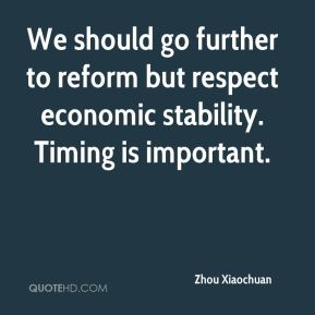 We should go further to reform but respect economic stability. Timing is important.