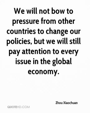 We will not bow to pressure from other countries to change our policies, but we will still pay attention to every issue in the global economy.
