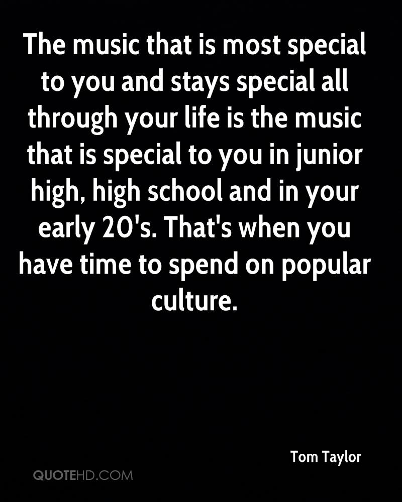 The music that is most special to you and stays special all through your life is the music that is special to you in junior high, high school and in your early 20's. That's when you have time to spend on popular culture.