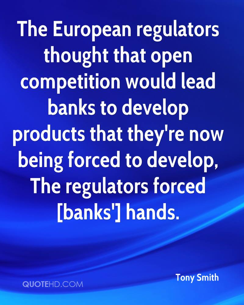The European regulators thought that open competition would lead banks to develop products that they're now being forced to develop, The regulators forced [banks'] hands.