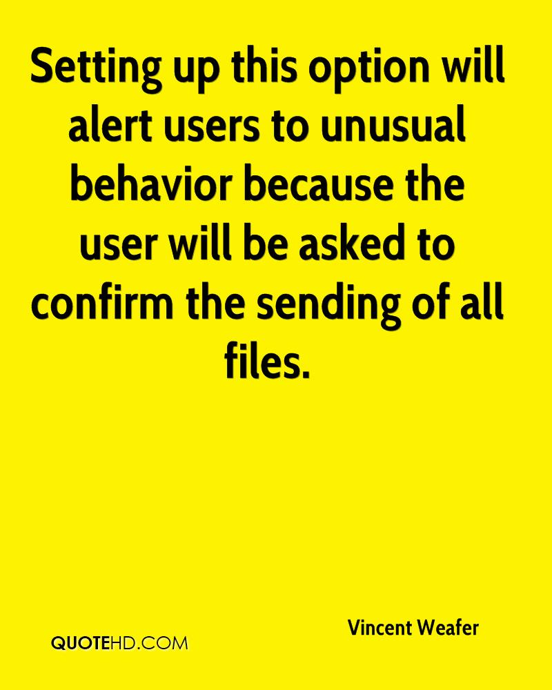 Setting up this option will alert users to unusual behavior because the user will be asked to confirm the sending of all files.
