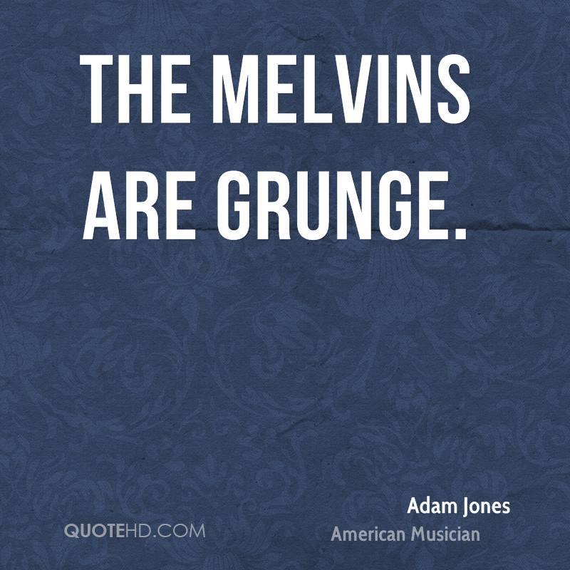 The Melvins are grunge.