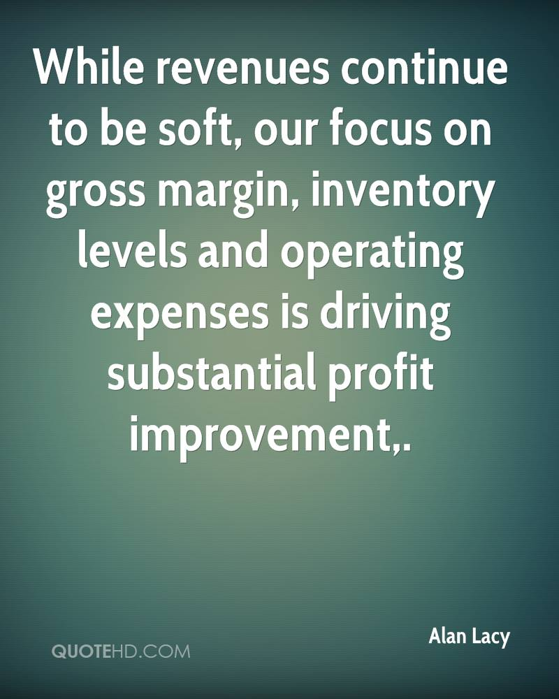 While revenues continue to be soft, our focus on gross margin, inventory levels and operating expenses is driving substantial profit improvement.