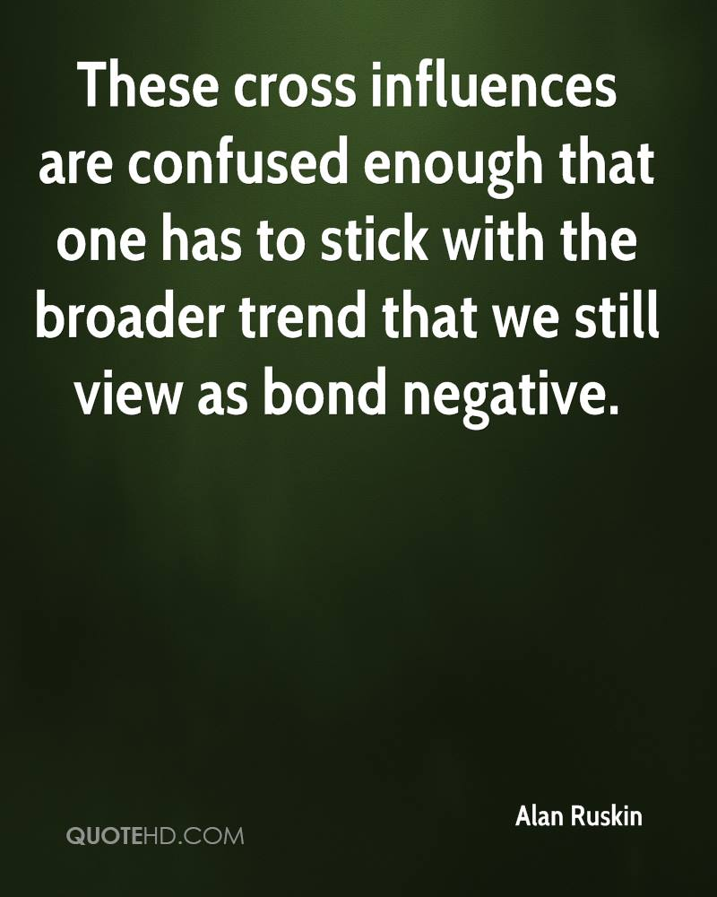 These cross influences are confused enough that one has to stick with the broader trend that we still view as bond negative.