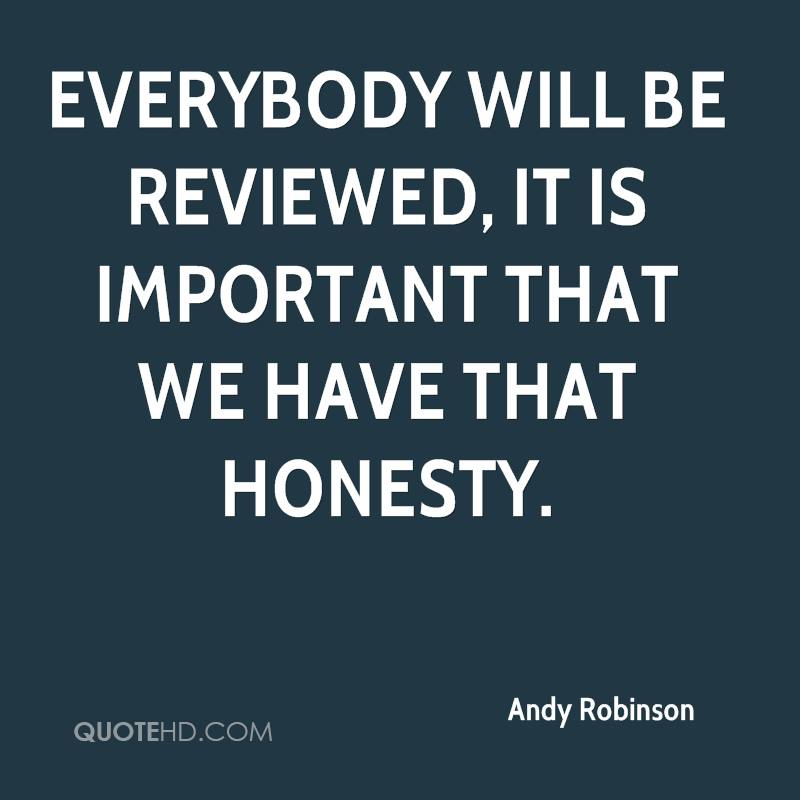 Everybody will be reviewed, it is important that we have that honesty.