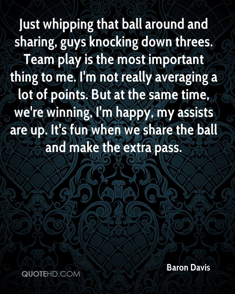 Just whipping that ball around and sharing, guys knocking down threes. Team play is the most important thing to me. I'm not really averaging a lot of points. But at the same time, we're winning, I'm happy, my assists are up. It's fun when we share the ball and make the extra pass.