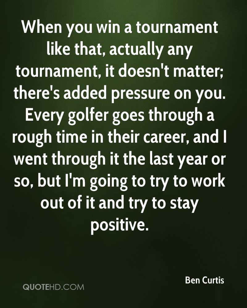 When you win a tournament like that, actually any tournament, it doesn't matter; there's added pressure on you. Every golfer goes through a rough time in their career, and I went through it the last year or so, but I'm going to try to work out of it and try to stay positive.