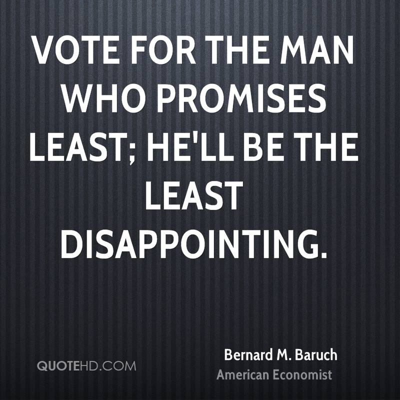 Vote for the man who promises least; he'll be the least disappointing.