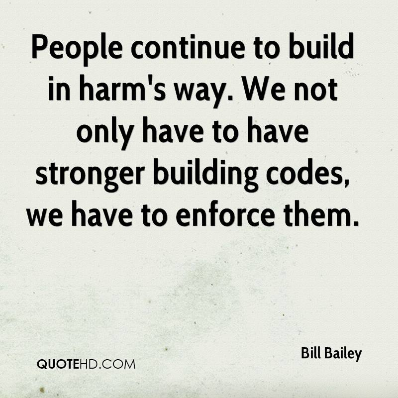 People continue to build in harm's way. We not only have to have stronger building codes, we have to enforce them.