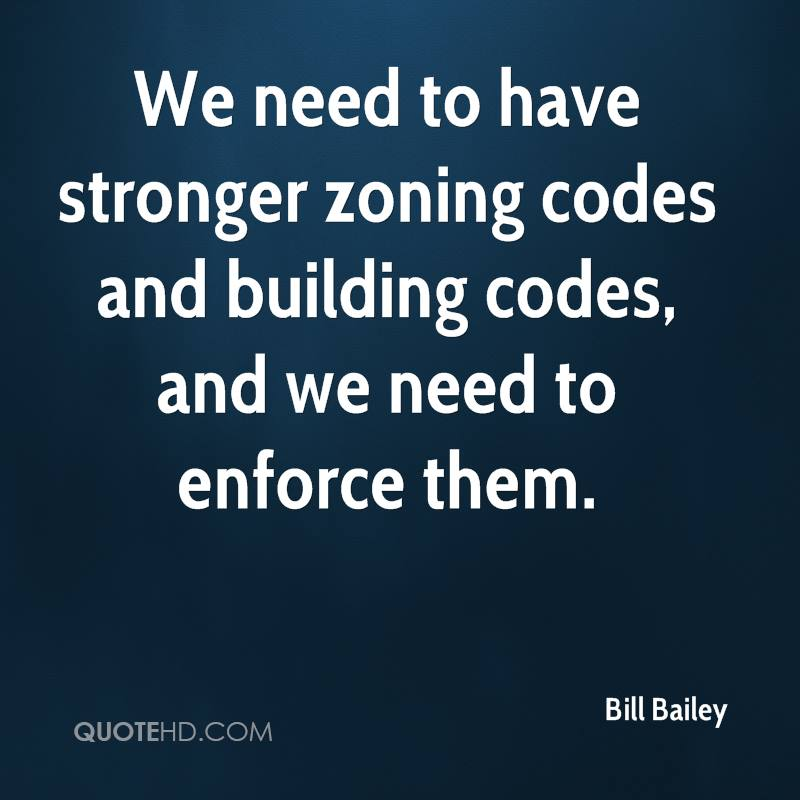 We need to have stronger zoning codes and building codes, and we need to enforce them.