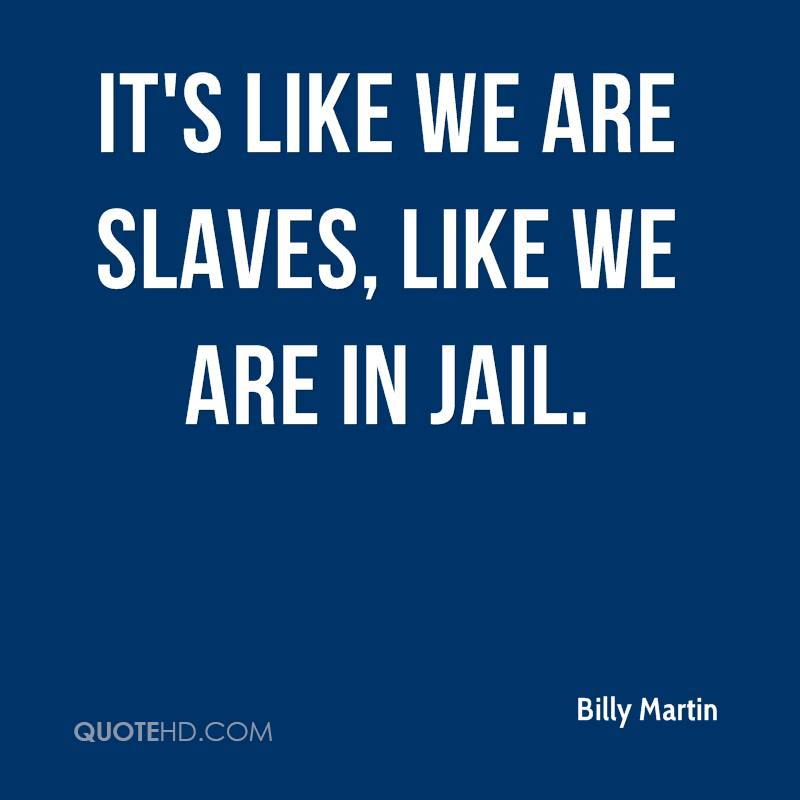 It's like we are slaves, like we are in jail.