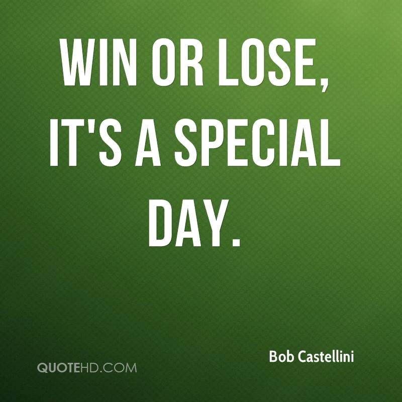 Bob castellini quotes quotehd win or lose its a special day altavistaventures Images