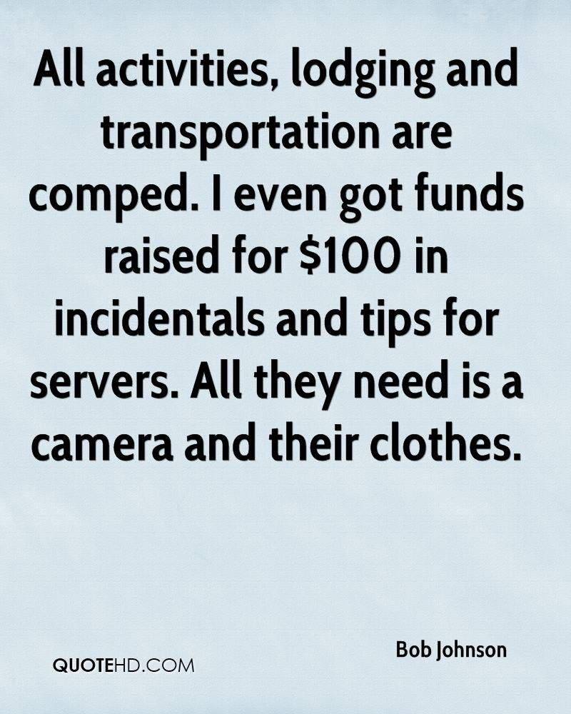 All activities, lodging and transportation are comped. I even got funds raised for $100 in incidentals and tips for servers. All they need is a camera and their clothes.