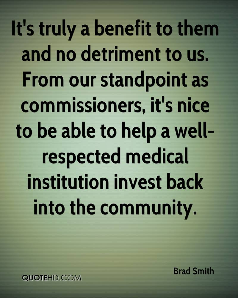 It's truly a benefit to them and no detriment to us. From our standpoint as commissioners, it's nice to be able to help a well-respected medical institution invest back into the community.