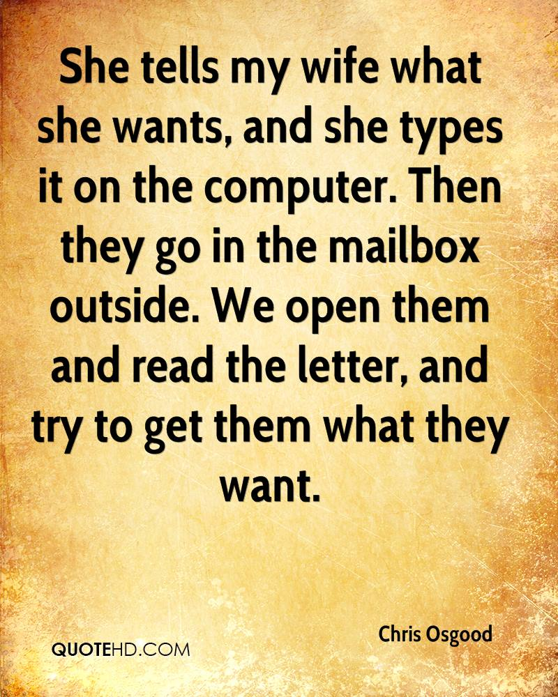 She tells my wife what she wants, and she types it on the computer. Then they go in the mailbox outside. We open them and read the letter, and try to get them what they want.
